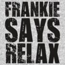 Frankie Says Relax by DetourShirts