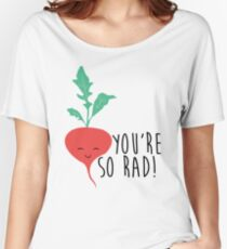 You're So Rad - Radish Women's Relaxed Fit T-Shirt
