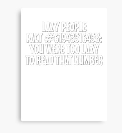 Lazy people fact #61943516458: You were too lazy to read that number Canvas Print