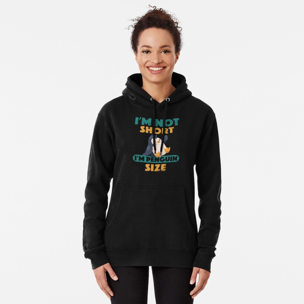 I'm Not Short I'm Penguin Size Cute Short People Pullover Hoodie