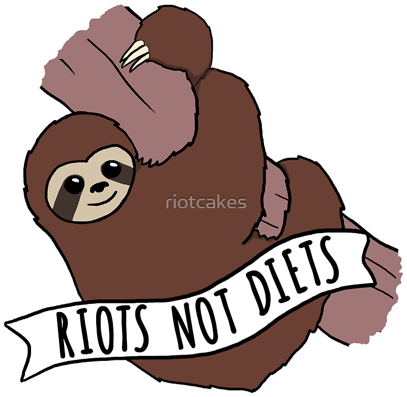 Feminist sloth riots not diets anti diet sloth by riotcakes