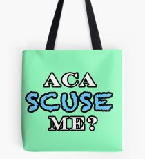 Aca Scuse Me? - Pitch Perfect Quote Tote Bag