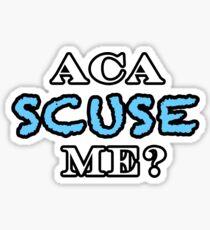 Aca Scuse Me? - Pitch Perfect Quote Sticker