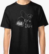 It's A Tea Shirt - for dark garments Classic T-Shirt