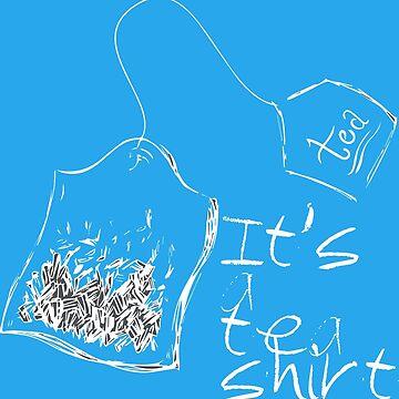 It's A Tea Shirt - for dark garments by HomeTimeArt