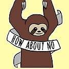 "Feminist Sloth ""How About No"" by riotcakes"