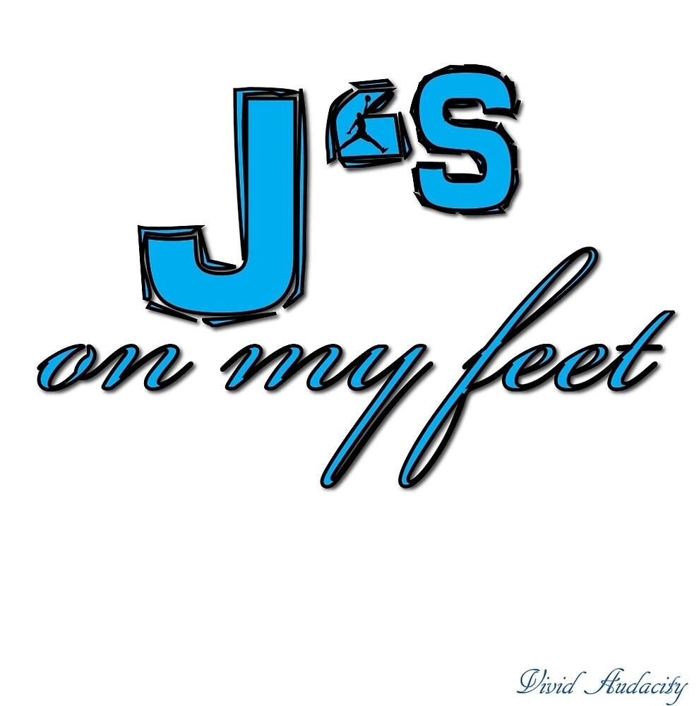 J'S ON MY FEET by VividAudacity