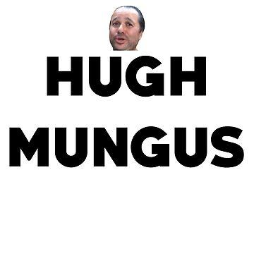 HUGH MUNGUS by GALAXE