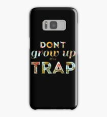 Don't grow up, it's a trap. Samsung Galaxy Case/Skin