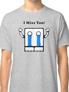 I Miss You Classic T-Shirt