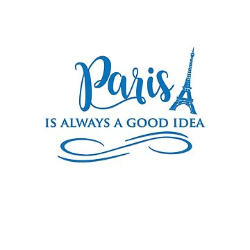 Paris is Always a Good Idea by cinn