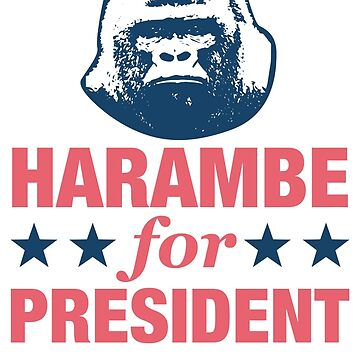 Harambe For President by PoliticalShirts