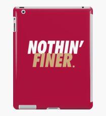 Nothin' Finer. iPad Case/Skin