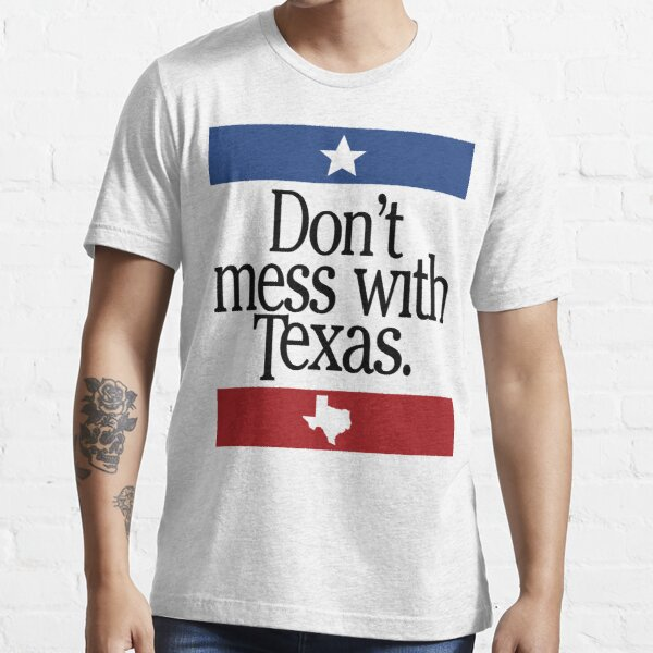 Don't Mess With Texas Essential T-Shirt