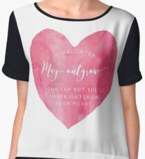 A Daughter May Outgrow Your Heart Chiffon Top