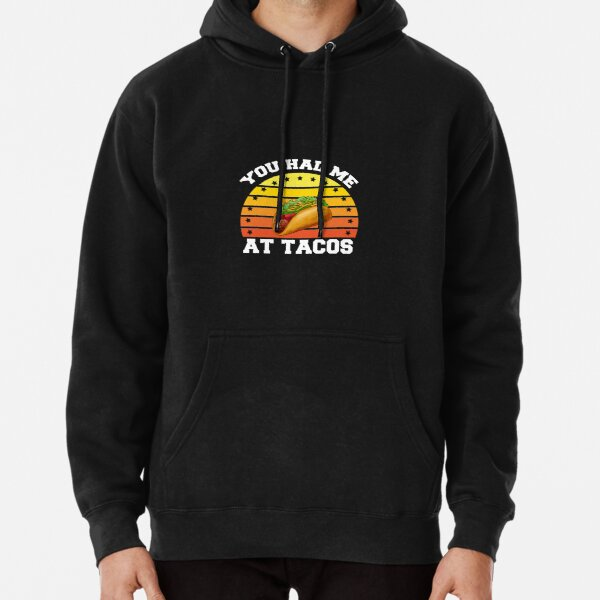 you had me at tacos Pullover Hoodie