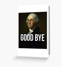 Good Bye - George Washington Portrait - Hamilton inspired Greeting Card