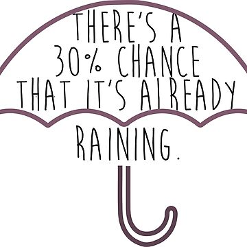 Mean Girls- There's a 30% Chance that it's Already Raining by ElysianArt
