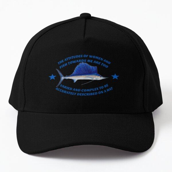 The attitudes of women and fish towards me are too varied and complex to be accurately described on a hat Baseball Cap