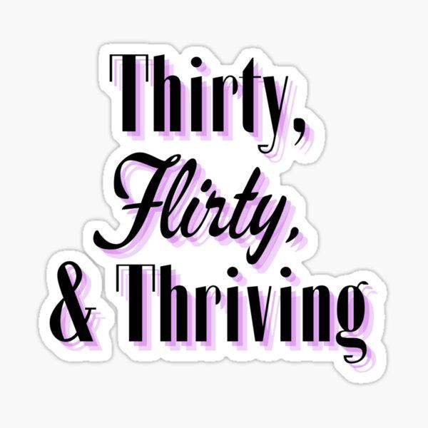 Thirty, Flirty & Thriving Sticker