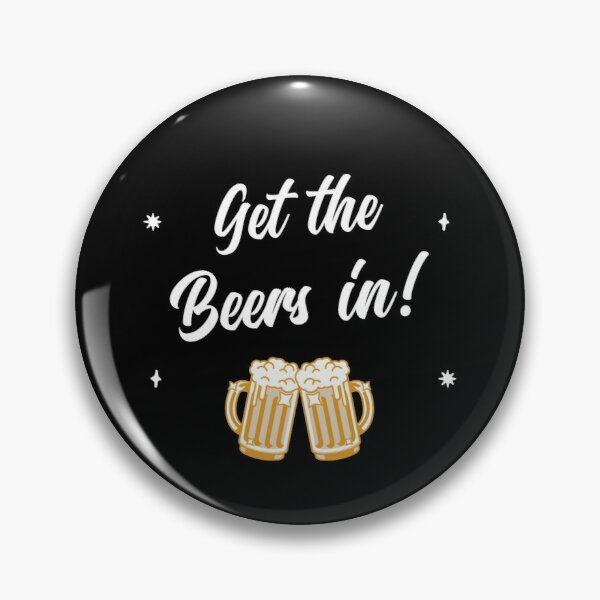 I'll Get The Beers In! Pin