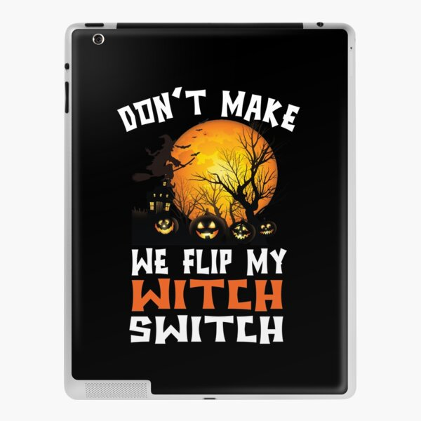 Don't Make Me Flips My Witch Switchs Funny Halloween Sarcasm iPad Skin
