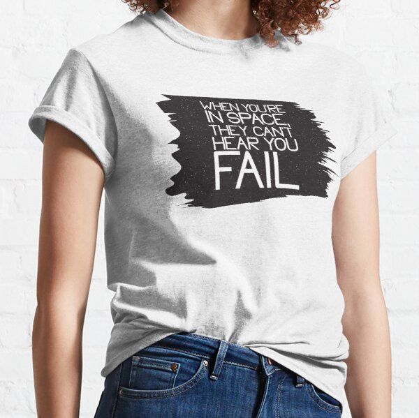 when you're in space, they can't hear you fail  Classic T-Shirt