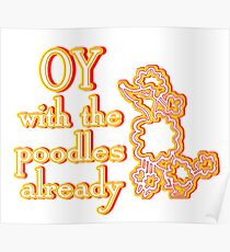 OY With The Poodles Already _ White Poster