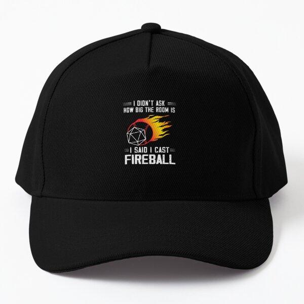 I didn't ask how big the room ís i said i cast fireball Baseball Cap