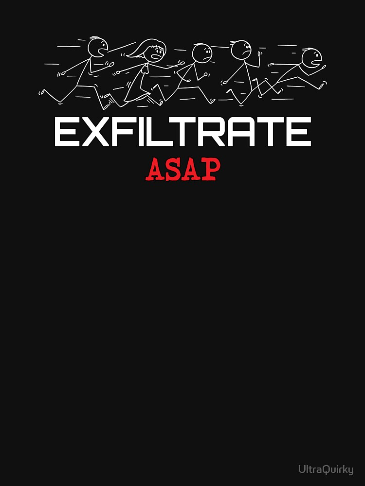 Exfiltrate ASAP. by UltraQuirky