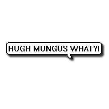 hugh mungus what?! by Lilxpie