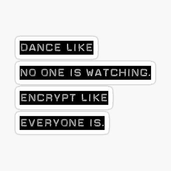 Encrypt like everyone is watching (B&W BG) Sticker