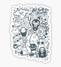 Call forth the strange and embrace Sticker
