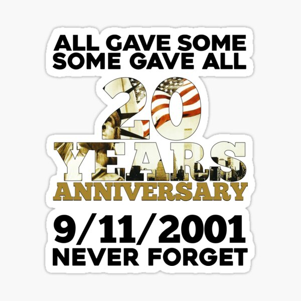 All gave some, some gave all. 20 years aniversary 9/11/2001 never forget Sticker