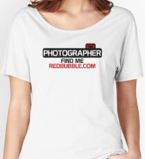 Photographer. Find Me. On Redbubble.com Women's Relaxed Fit T-Shirt