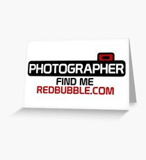 Photographer. Find Me. On Redbubble.com Greeting Card