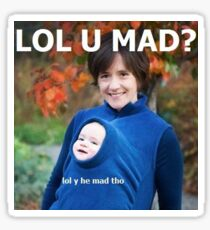 u mad bro? lol y he mad tho Sticker