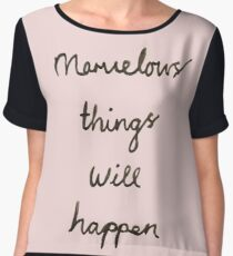 Marvelous things will happen Chiffon Top