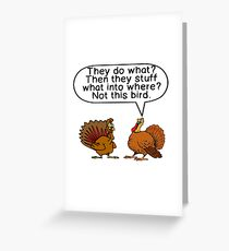 "TURKEY: ""THEY STUFF WHAT, INTO WHERE""?  THANKSGIVING Greeting Card"