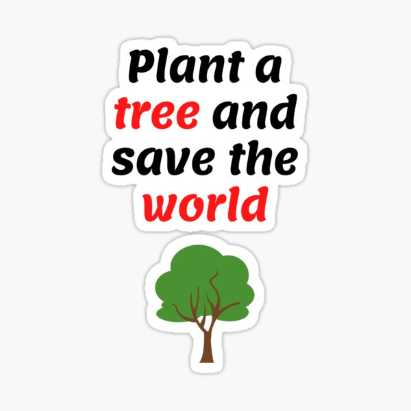 Plant a tree and save the world Sticker