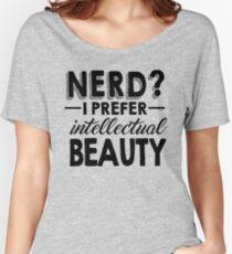 Nerd? I Prefer Intellectual Beauty Women's Relaxed Fit T-Shirt