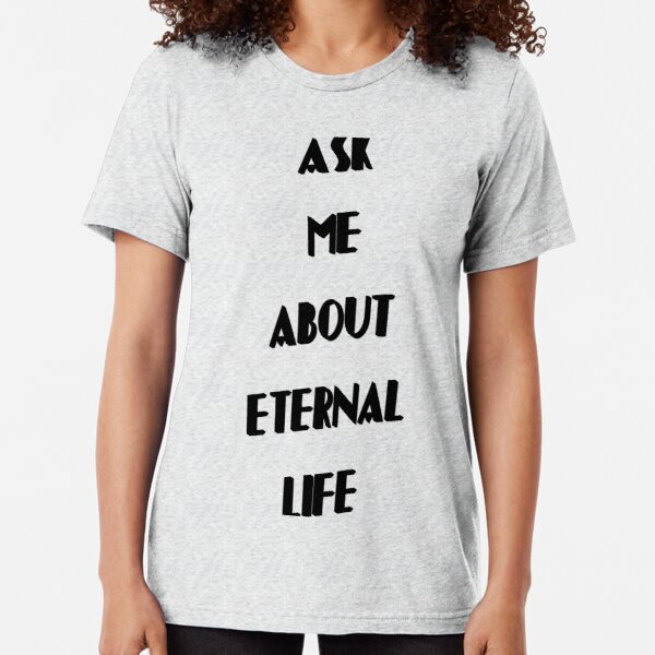 Ask Me About Eternal Life Tri-blend T-Shirt