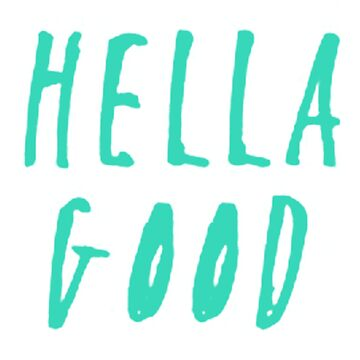 Hella Good by obamashirts