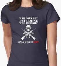 War does not determine who is right only who is left Womens Fitted T-Shirt