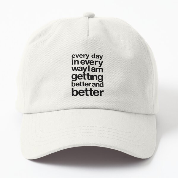 every day in every way I am getting better and better black font Dad Hat