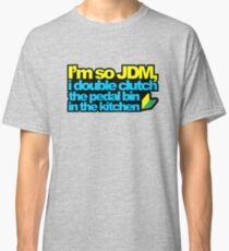 I'm so JDM, i double clutch the pedal bin (2) Classic T-Shirt