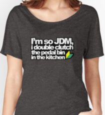 I'm so JDM, i double clutch the pedal bin (3) Women's Relaxed Fit T-Shirt