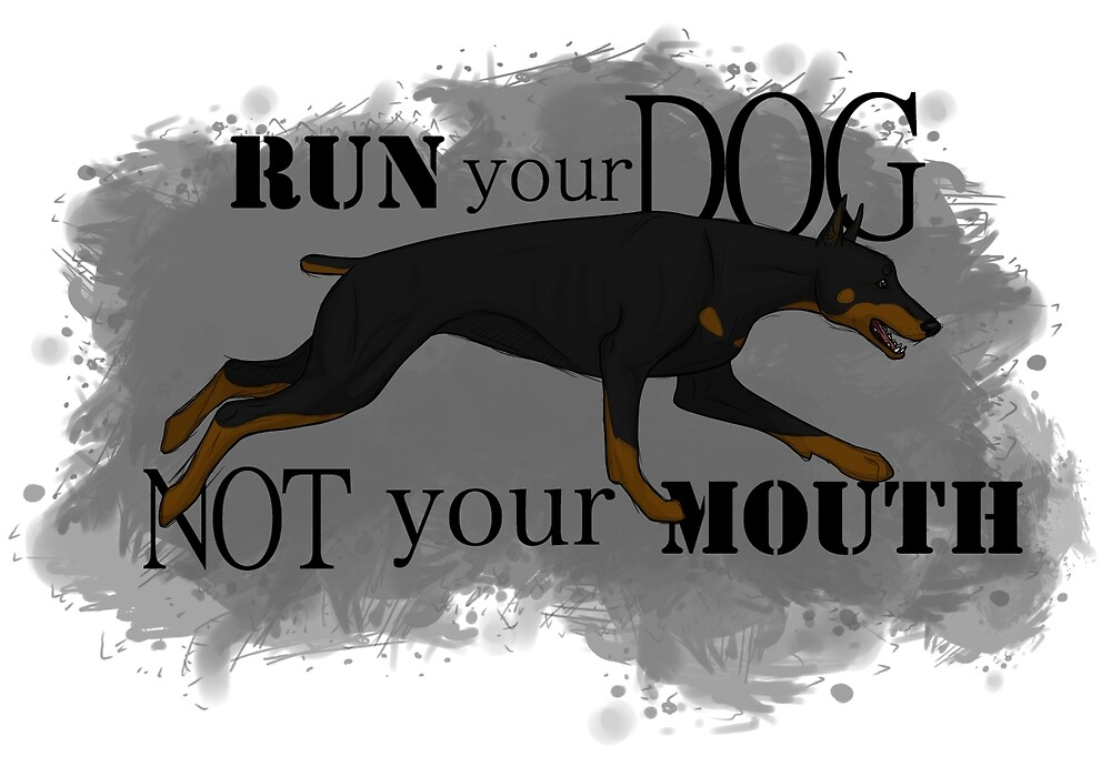Run Your Dog, Not Your Mouth Doberman Pinscher by Rhett J.
