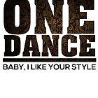 Drake one dance - t shirt by jackthewebber