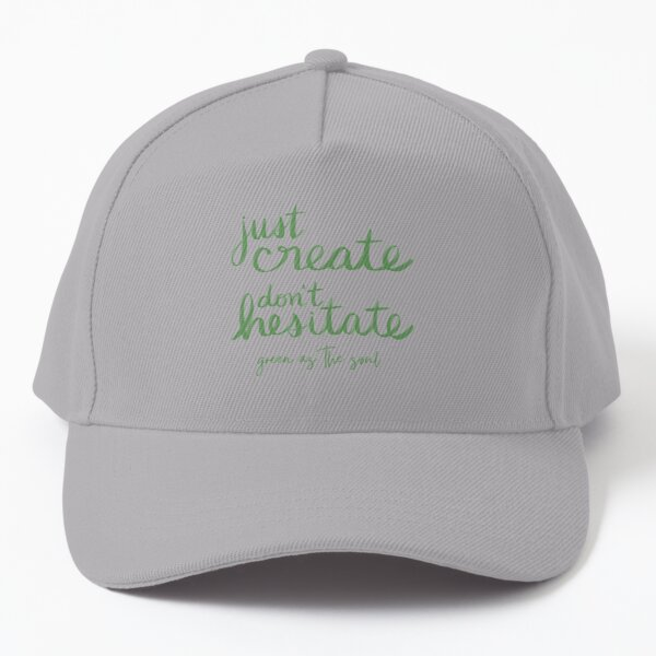Just Create, Don't Hesitate - Wild by Green as the Soul Baseball Cap